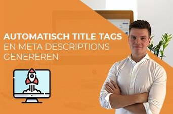Automatisch title tags en meta descriptions genereren